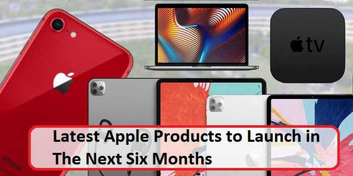 Latest Apple Products to Launch in The Next Six Months